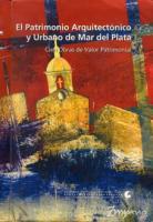 Cubierta para El patrimonio arquitectónico y urbano de Mar del Plata: Cien obras de valor patrimonial; Inventario de bienes  declarados de  interés municipal